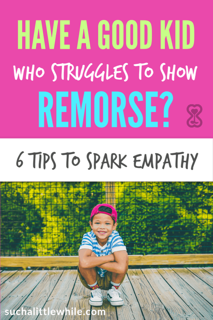 Have a good kid who struggles to show remorse?  6 tips to spark empathy!
