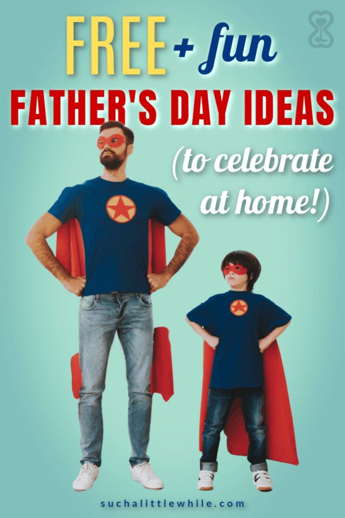 Free & Fun Father's Day Ideas (to celebrate at home!)