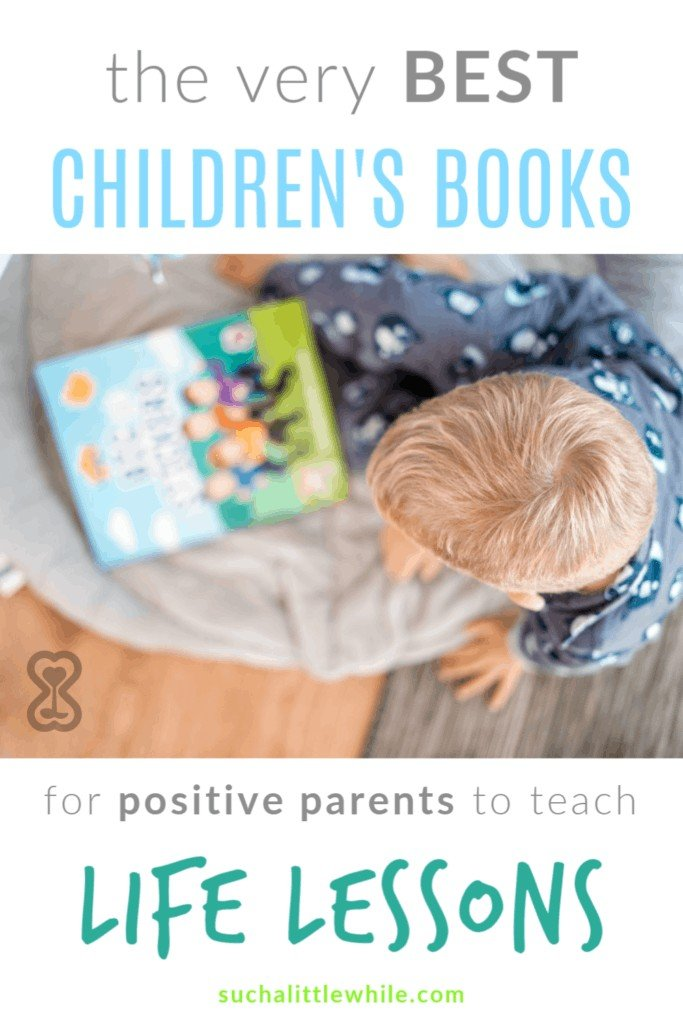 The very best children's books for positive parents to teach life lessons.