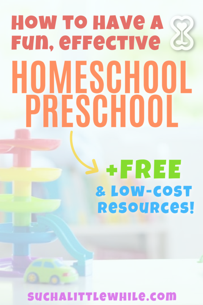 How to have a fun, effective homeschool preschool (+ free & low cost resources!).