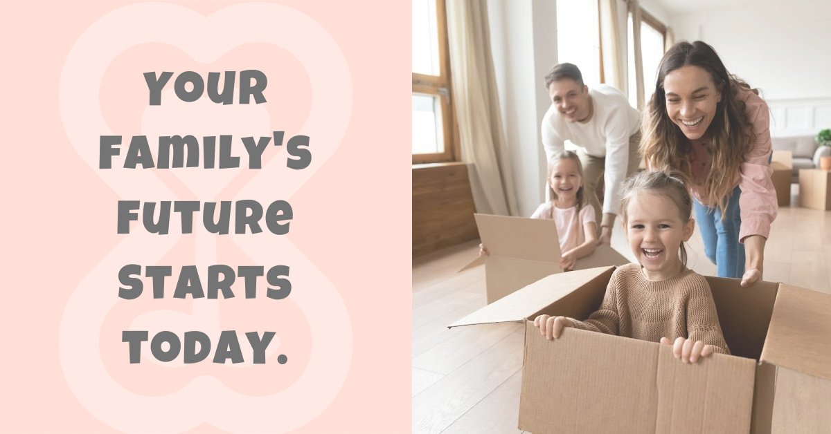 Your family's future starts today.