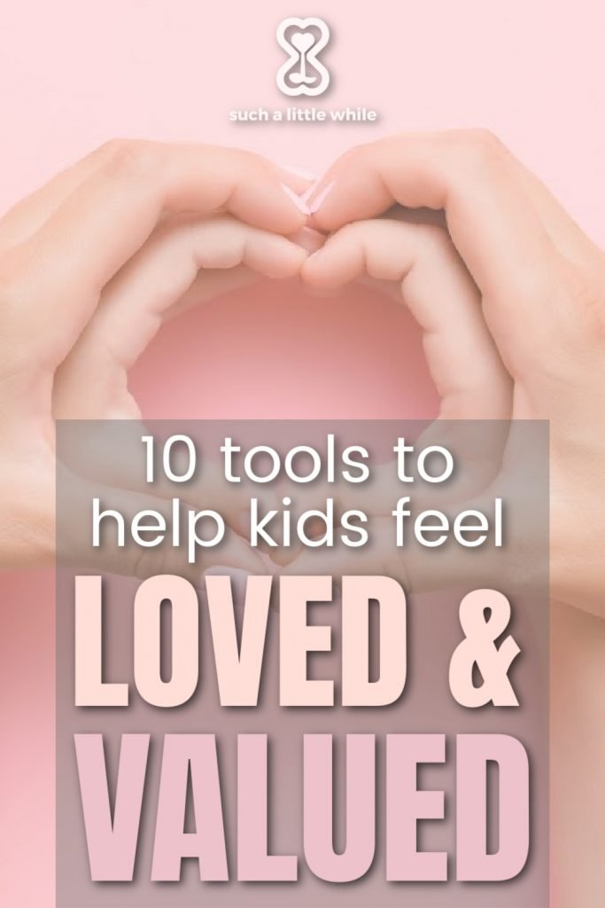 10 Positive Parenting Tools to Help Kids Feel Loved & Valued by Such a Little While