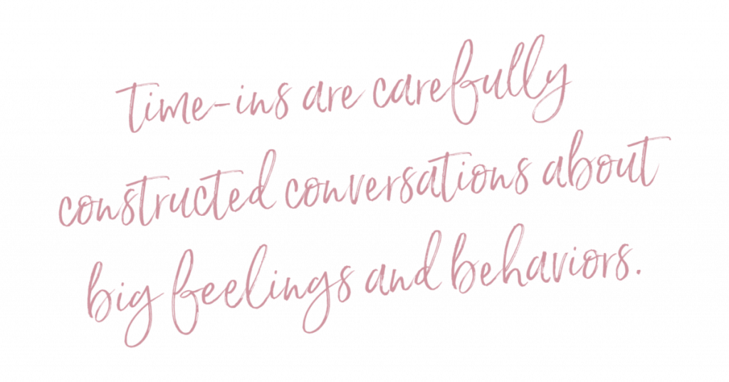 Time-ins are carefully constructed conversations about big feelings and behaviors