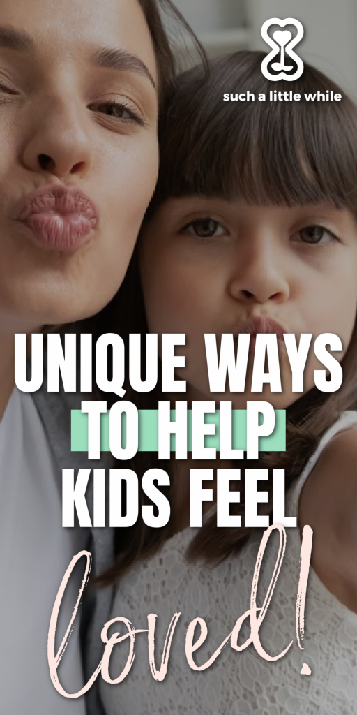 unique ways to help kids feel loved by such a little while