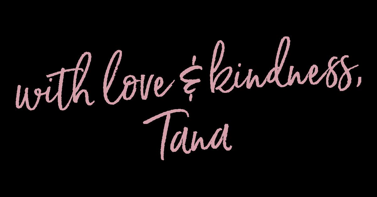 with love & kindness, Tana